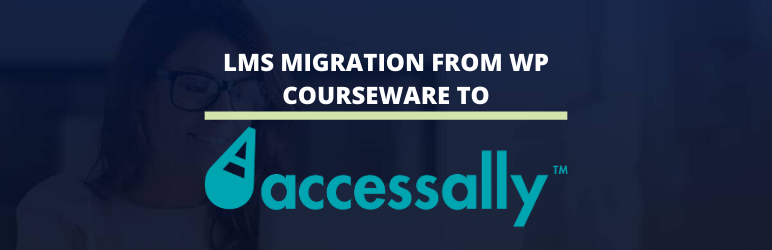 AccessAlly™ LMS Migration from WP Courseware®