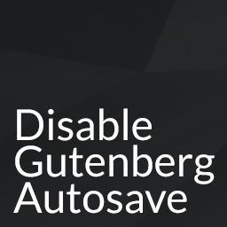 Disable Gutenberg Autosave