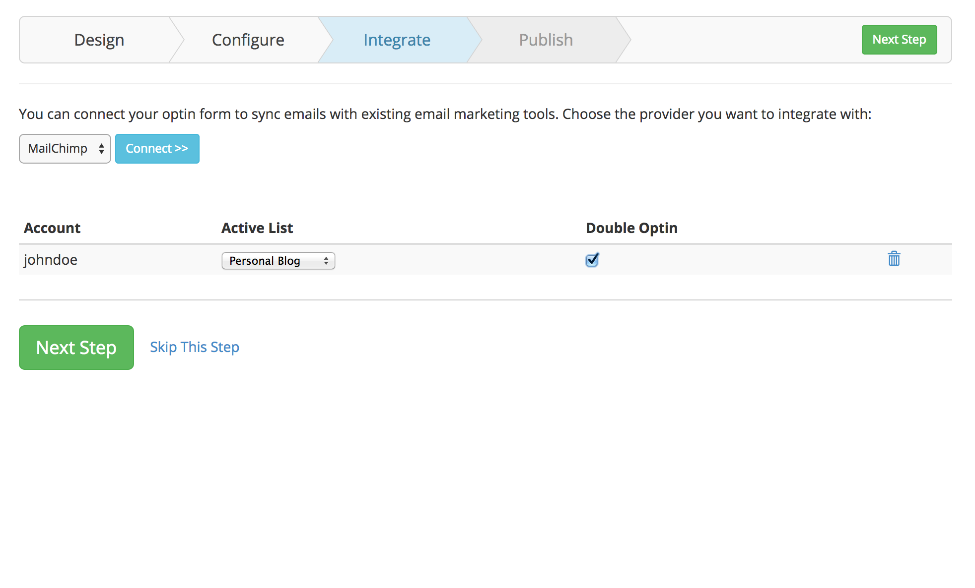 This is the integration step where you can connect your optin form to sync with all popular email marketing tools like MailChimp, Aweber, Constant Contact, etc