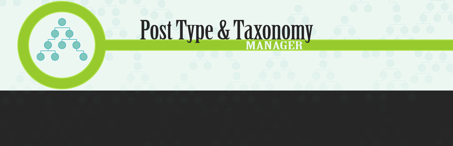 Post Type & Taxonomy Manager / PT & T Manager / PTT Manager