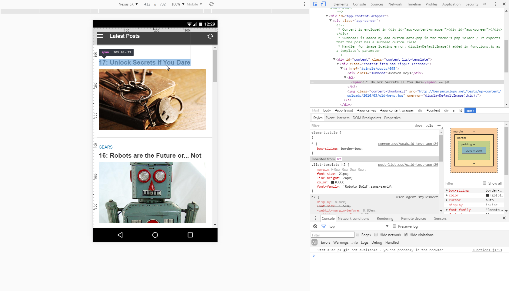 Preview in the browser (using Chrome's emulation mode). Debug with the tools you know (Chrome's dev tools)
