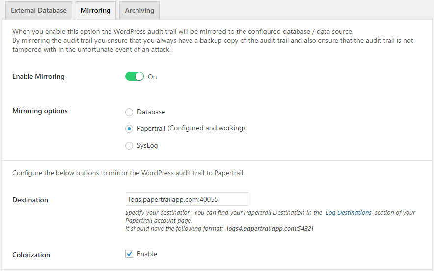 Mirror the WordPress activity log to an external solution such as Syslog or Papertrail to centralize logging, ensure logs are always available and cannot be tampered with in the unfortunate case of a hack attack.